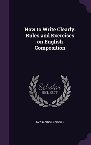 9781356010783: How to Write Clearly. Rules and Exercises on English Composition