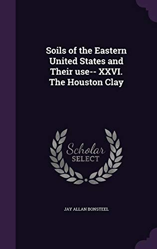 9781356010875: Soils of the Eastern United States and Their Use-- XXVI. the Houston Clay