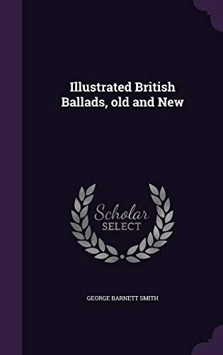 Illustrated British Ballads, Old and New (Hardback): George Barnett Smith