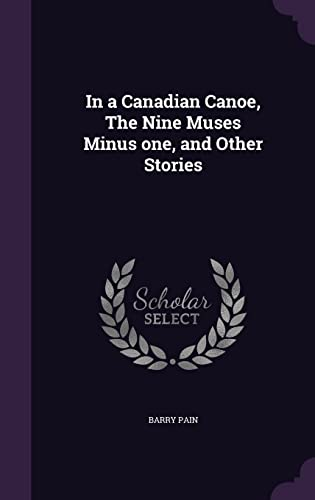 9781356016716: In a Canadian Canoe, the Nine Muses Minus One, and Other Stories