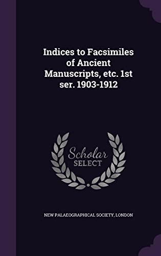 9781356018758: Indices to Facsimiles of Ancient Manuscripts, Etc. 1st Ser. 1903-1912