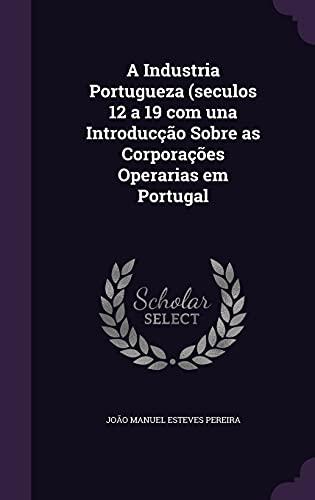 A Industria Portugueza (Seculos 12 a 19: Joao Manuel Esteves