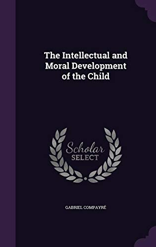 9781356025923: The Intellectual and Moral Development of the Child