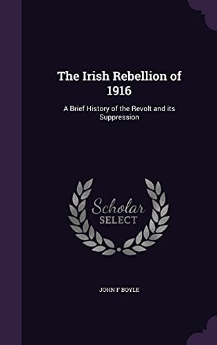 9781356029013: The Irish Rebellion of 1916: A Brief History of the Revolt and Its Suppression