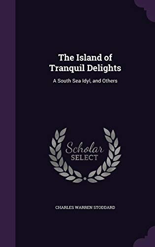 9781356029754: The Island of Tranquil Delights: A South Sea Idyl, and Others