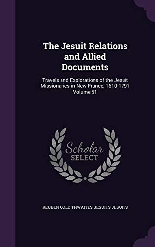 9781356031016: The Jesuit Relations and Allied Documents: Travels and Explorations of the Jesuit Missionaries in New France, 1610-1791 Volume 51