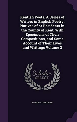 9781356039845: Kentish Poets. A Series of Writers in English Poetry, Natives of or Residents in the County of Kent; With Specimens of Their Compositions, and Some Account of Their Lives and Writings Volume 2