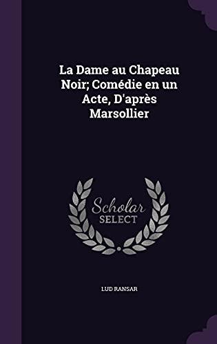 9781356043361: La Dame Au Chapeau Noir; Comedie En Un Acte, D'Apres Marsollier