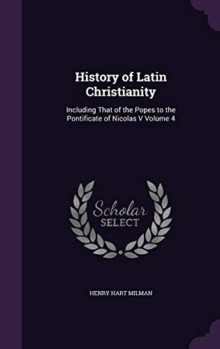 9781356044214: History of Latin Christianity: Including That of the Popes to the Pontificate of Nicolas V Volume 4
