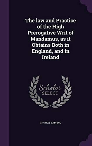9781356044276: The Law and Practice of the High Prerogative Writ of Mandamus, as It Obtains Both in England, and in Ireland