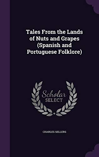 9781356047314: Tales from the Lands of Nuts and Grapes (Spanish and Portuguese Folklore)