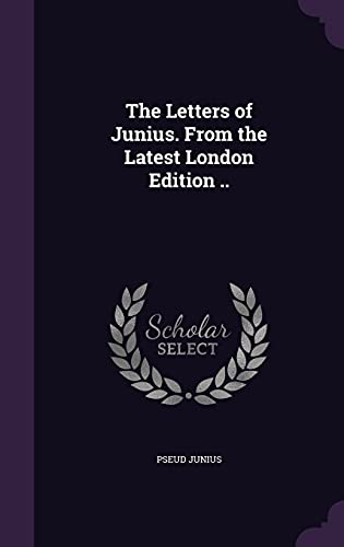 9781356051380: The Letters of Junius. from the Latest London Edition ..