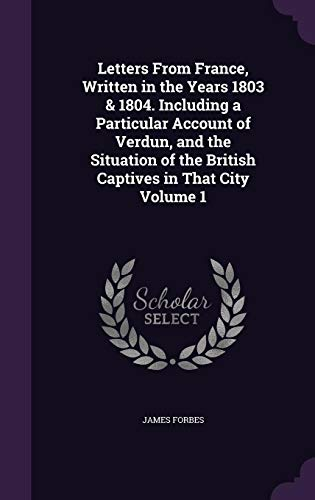 9781356053643: Letters from France, Written in the Years 1803 & 1804. Including a Particular Account of Verdun, and the Situation of the British Captives in That City Volume 1