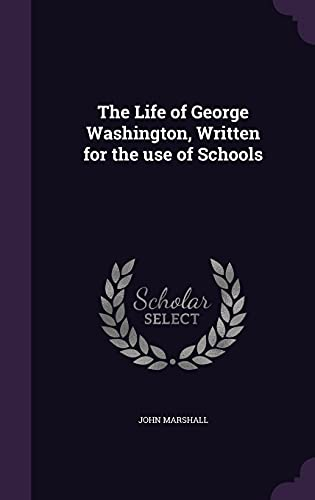 9781356055647: The Life of George Washington, Written for the Use of Schools