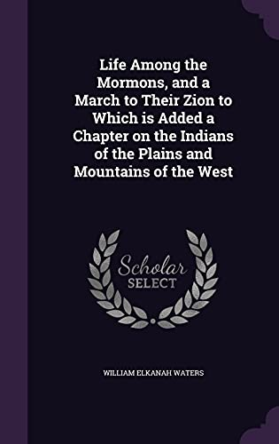 9781356056200: Life Among the Mormons, and a March to Their Zion to Which Is Added a Chapter on the Indians of the Plains and Mountains of the West