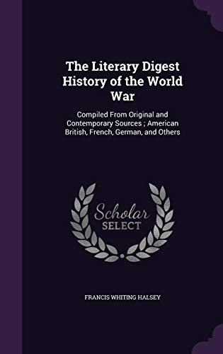 9781356060184: The Literary Digest History of the World War: Compiled from Original and Contemporary Sources; American British, French, German, and Others
