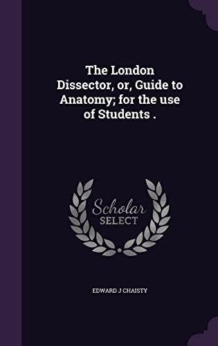 9781356065851: The London Dissector, or, Guide to Anatomy; for the use of Students .
