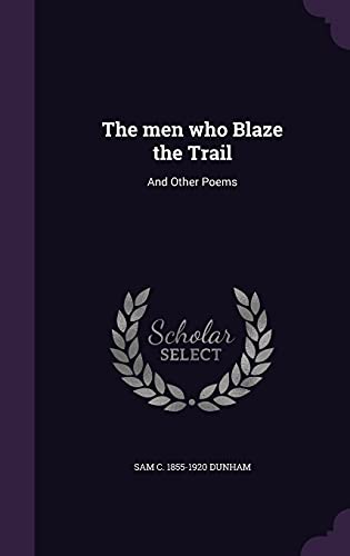 9781356085378: The Men Who Blaze the Trail: And Other Poems