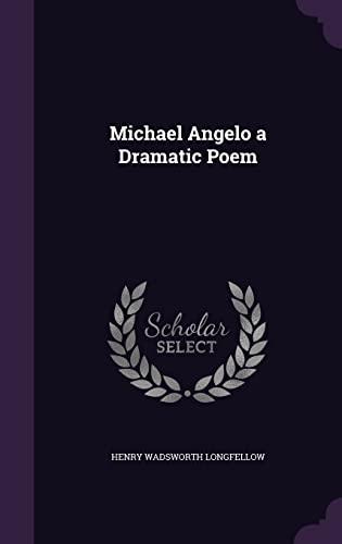 Michael Angelo a Dramatic Poem (Hardback): Henry Wadsworth Longfellow