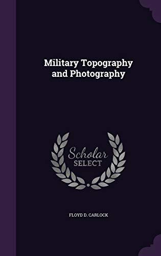 Military Topography and Photography (Hardback): Floyd D Carlock