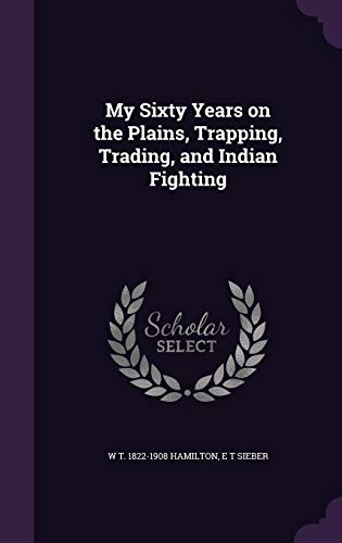 9781356101863: My Sixty Years on the Plains, Trapping, Trading, and Indian Fighting