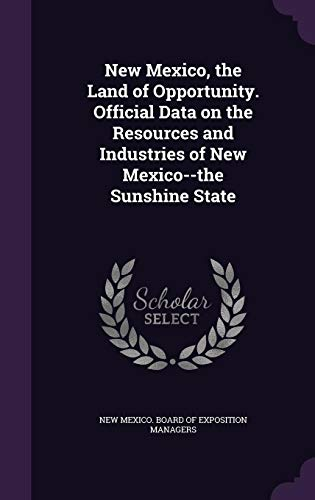 9781356111695: New Mexico, the Land of Opportunity. Official Data on the Resources and Industries of New Mexico--The Sunshine State