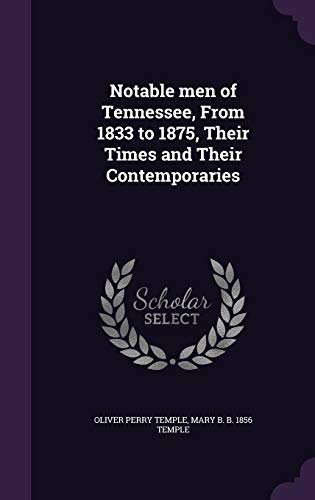 9781356116058: Notable Men of Tennessee, from 1833 to 1875, Their Times and Their Contemporaries