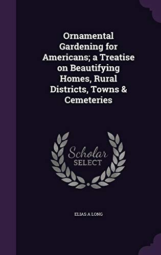 9781356128136: Ornamental Gardening for Americans; A Treatise on Beautifying Homes, Rural Districts, Towns & Cemeteries