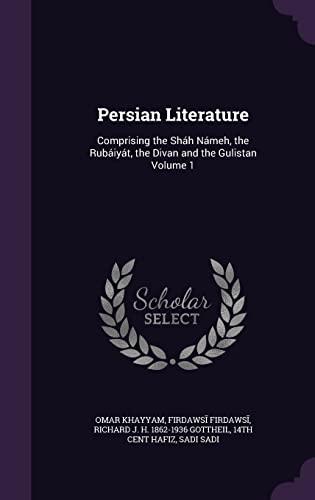 9781356141821: Persian Literature: Comprising the Shah Nameh, the Rubaiyat, the Divan and the Gulistan Volume 1