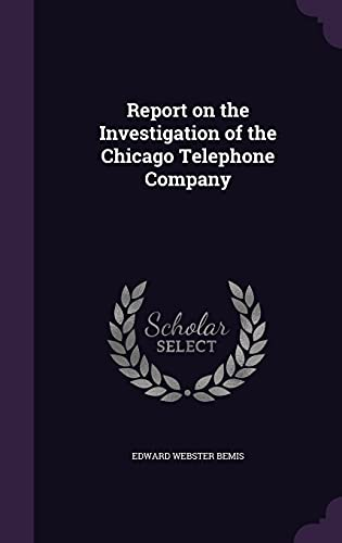 Report on the Investigation of the Chicago: Edward Webster Bemis