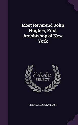 9781356147632: Most Reverend John Hughes, First Archbishop of New York