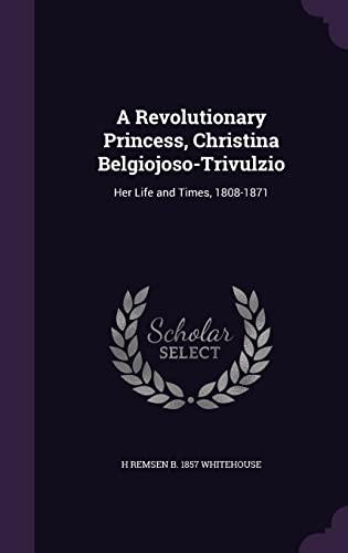 9781356150984: A Revolutionary Princess, Christina Belgiojoso-Trivulzio: Her Life and Times, 1808-1871