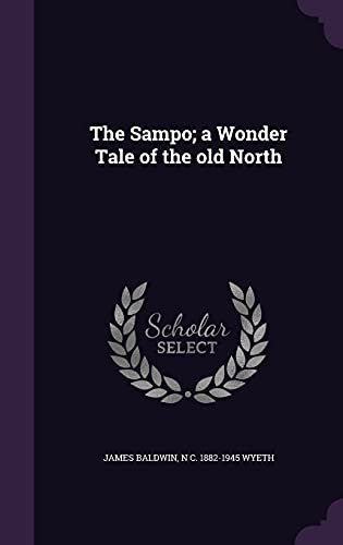The Sampo; A Wonder Tale of the: James Baldwin, N