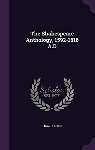 9781356164349: The Shakespeare Anthology, 1592-1616 A.D