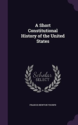 9781356165469: A Short Constitutional History of the United States