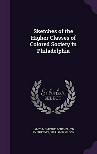 9781356170920: Sketches of the Higher Classes of Colored Society in Philadelphia