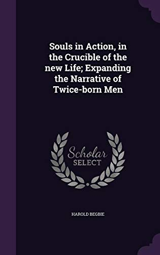 9781356175918: Souls in Action, in the Crucible of the New Life; Expanding the Narrative of Twice-Born Men