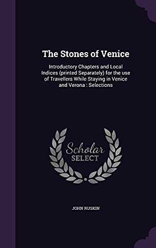 The Stones of Venice: Introductory Chapters and: John Ruskin