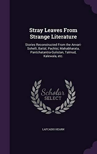 9781356186778: Stray Leaves from Strange Literature: Stories Reconstructed from the Anvari-Soheili, Baital, Pachisi, Mahabharata, Pantchatantra-Gulistan, Talmud, Kalewala, Etc.