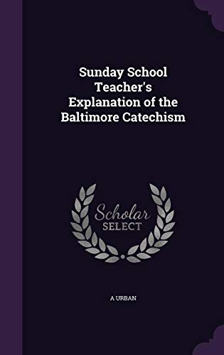 9781356190935: Sunday School Teacher's Explanation of the Baltimore Catechism
