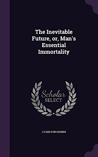 9781356198795: The Inevitable Future, Or, Man's Essential Immortality