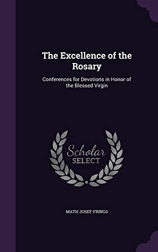 9781356199617: The Excellence of the Rosary: Conferences for Devotions in Honor of the Blessed Virgin