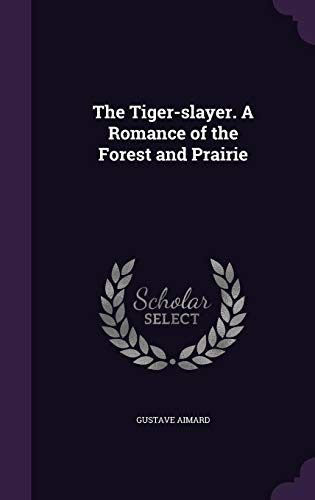9781356210312: The Tiger-Slayer. a Romance of the Forest and Prairie