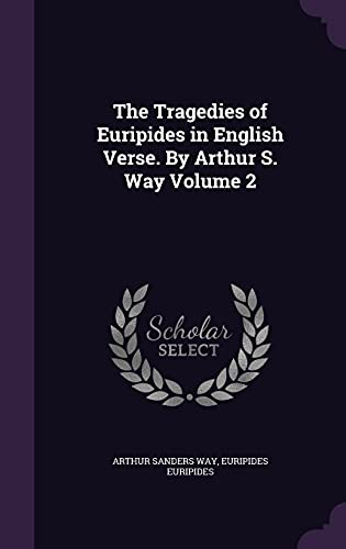 9781356213962: The Tragedies of Euripides in English Verse. by Arthur S. Way Volume 2