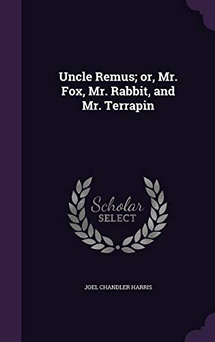 9781356220021: Uncle Remus; Or, Mr. Fox, Mr. Rabbit, and Mr. Terrapin