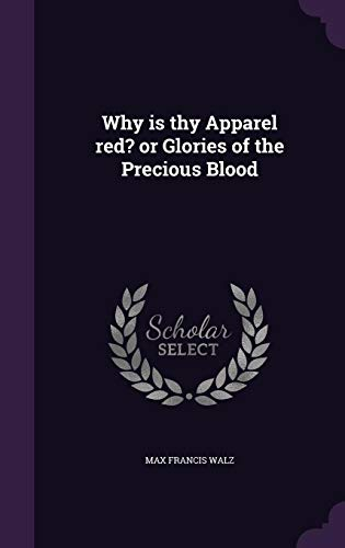 9781356236169: Why Is Thy Apparel Red? or Glories of the Precious Blood