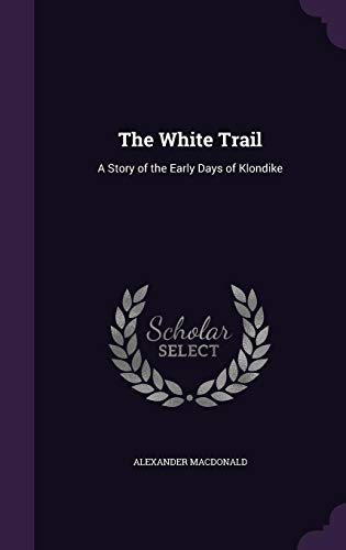 9781356237739: The White Trail: A Story of the Early Days of Klondike