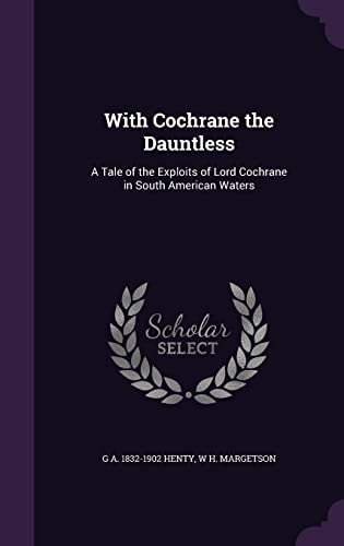 9781356242214: With Cochrane the Dauntless: A Tale of the Exploits of Lord Cochrane in South American Waters