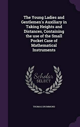 9781356253180: The Young Ladies and Gentlemen's Auxiliary in Taking Heights and Distances, Containing the Use of the Small Pocket Case of Mathematical Instruments