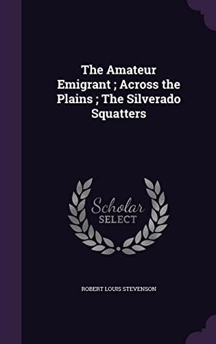 9781356257218: The Amateur Emigrant; Across the Plains; The Silverado Squatters